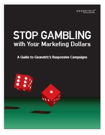 Marketing collateral: whitepaper. Stop Gambling with Your Marketing Dollars whitepaper by Geonetric.
